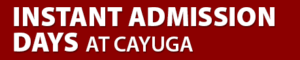 Instant Admissions Days at Cayuga