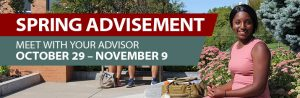 Spring Advisement, meet with your advisor between October 30th through November 12th