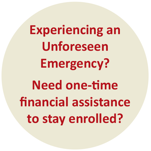 Experiencing an Unforeseen Emergency? Need one-time financial assistance to stay enrolled?